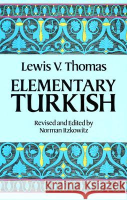 Elementary Turkish Lewis Thomas Norman Itzkowitz 9780486250649
