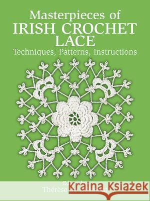 Masterpieces of Irish Crochet Lace: Techniques, Patterns and Instructions Therese D 9780486250793