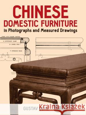 Chinese Domestic Furniture in Photographs and Measured Drawings Gustav Ecke 9780486251714