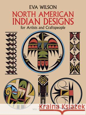 North American Indian Designs for Artists and Craftspeople Eva Wilson 9780486253411