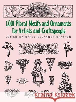 1001 Floral Motifs and Ornaments for Artists and Craftspeople Carol Belanger Grafton 9780486253527