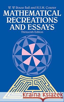 Mathematical Recreations and Essays W. W. Rouse Ball H. S. M. Coxeter H. S. M. Mharold S. Coxeter 9780486253572