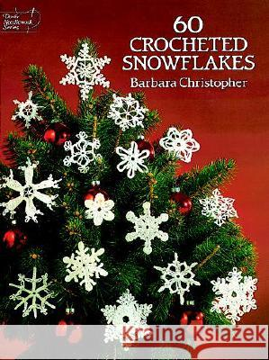 60 Crocheted Snowflakes Barbara Christopher 9780486253930