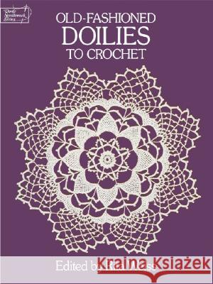 Old-Fashioned Doilies to Crochet Rita Weiss 9780486254029
