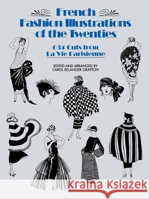 French Fashion Illustrations of the Twenties: 634 Cuts from La Vie Parisienne Carol Belanger Grafton Carol Belanger Grafton 9780486254586 Dover Publications