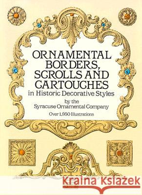 Ornamental Borders, Scrolls and Cartouches in Historic Decorative Styles Syracuse Ornamental Company 9780486254890 Dover Publications