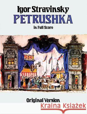 Petrushka in Full Score: Original Version Igor Stravinsky Igor Stravinsky 9780486256801 Dover Publications