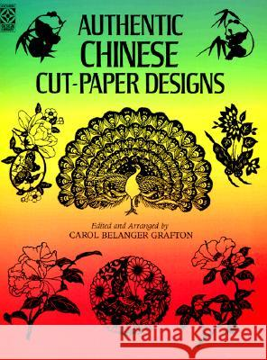 Authentic Chinese Cut-Paper Designs Carol Belanger Grafton 9780486257754