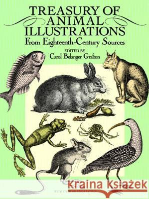Treasury of Animal Illustrations: From Eighteenth-Century Sources Carol Belanger Grafton Carol Belanger Grafton 9780486258058