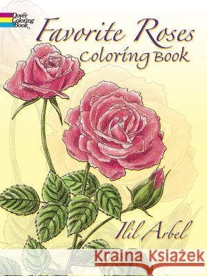 Favorite Roses Coloring Book Irbil Arbel 9780486258454