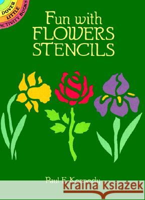 Fun with Flowers Stencils Paul E. Kennedy 9780486259062