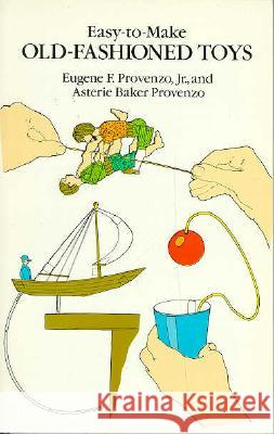 Easy-To-Make Old-Fashioned Toys Eugene F., Jr. Provenzo Asterie Baker Provenzo 9780486259581