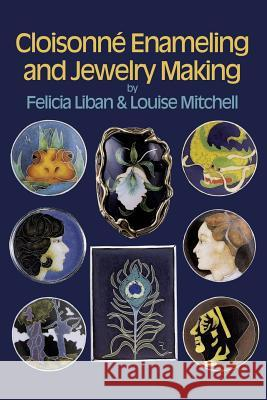 Cloisonne Enameling and Jewelry Making Felicia Liban Louise Mitchell 9780486259710