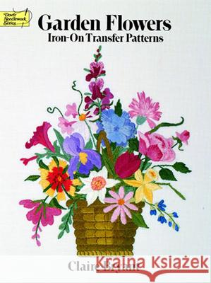 Garden Flowers Iron-On Transfer Patterns Claire Bryant 9780486259857