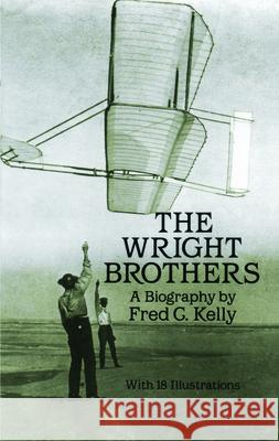 The Wright Brothers Fred C. Kelly 9780486260563