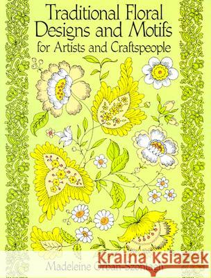 Traditional Floral Designs and Motifs for Artists and Craftspeople Madeleine Orban-Szontagh 9780486261065