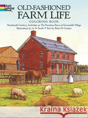 Old-Fashioned Farm Life Coloring Book: Nineteenth Century Activities on the Firestone Farm at Greenfield Village A. G. Smith Peter H. Cousins 9780486261485 Dover Publications