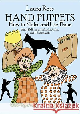Hand Puppets: How to Make and Use Them Laura Ross 9780486261614