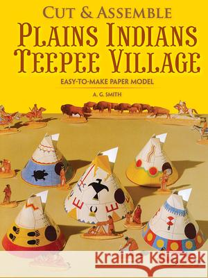 Easy-To-Make Plains Indians Teepee Village A. G. Smith 9780486262710 Dover Publications