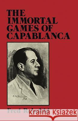 The Immortal Games of Capablanca Fred Reinfeld Jose Raul Capablanca 9780486263335 Dover Publications