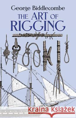 Art of Rigging George Biddlecombe Captain George Biddlecombe 9780486263434