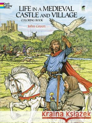 Life in a Medieval Castle and Village Coloring Book John Green 9780486265421 Dover Publications