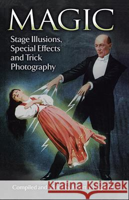Magic: Stage Illusions, Special Effects and Trick Photography Albert A. Hopkins Albert A. Hopkins 9780486265612