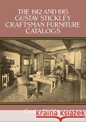 The 1912 and 1915 Gustav Stickley Craftsman Furniture Catalogs Gustav Stickley 9780486266763
