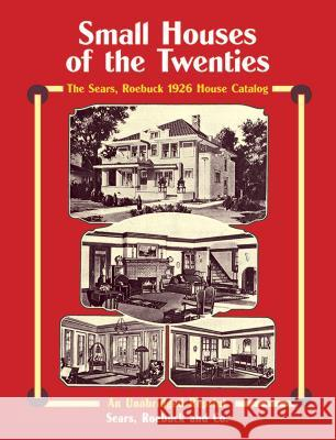 Small Houses of the Twenties: The Sears, Roebuck 1926 House Catalog Sears 9780486267098