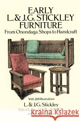 Early L. & J. G. Stickley Furniture: From Onondaga Shops to Handcraft : From Onondaga Shops to Handcraft L & J G Stickley Inc                     L. &. J. G. Stickley 9780486269269