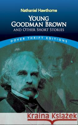 Young Goodman Brown and Other Short Stories Nathaniel Hawthorne Hawthorne 9780486270609