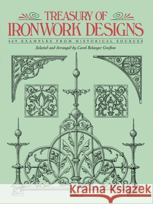 Treasury of Ironwork Designs: 469 Examples from Historical Sources Carol Belanger Grafton 9780486271262