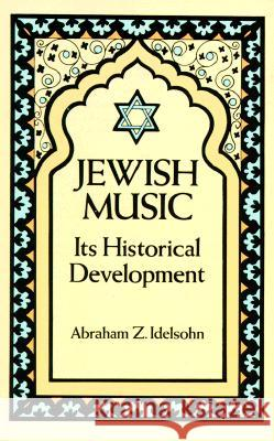 Jewish Music: Its Historical Development Abraham Z. Idelsohn A. Z. Idelsohn 9780486271477