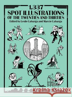 1,337 Spot Illustrations of the Twenties and Thirties Leslie E. Cabarga Marcie Cabarga 9780486272320