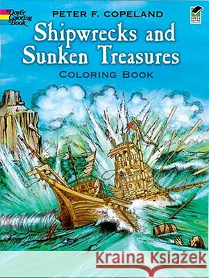 Shipwrecks and Sunken Treasures Coloring Book Peter F. Copeland 9780486272863