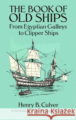 The Book of Old Ships: From Egyptian Galleys to Clipper Ships Henry B. Culver Gordon Grant Culver 9780486273327