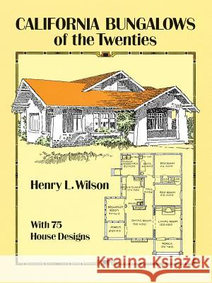 California Bungalows of the Twenties Henry L. Wilson 9780486275079