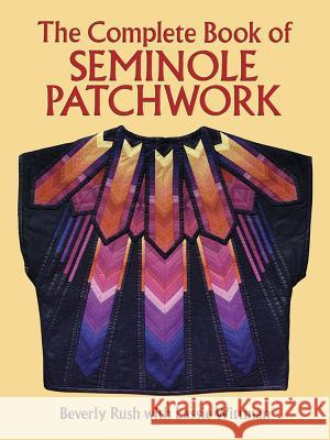 The Complete Book of Seminole Patchwork Beverly Rush Lassie Wittman 9780486276175