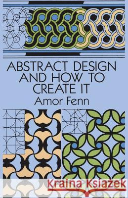 Abstract Design and How to Create It Amor Fenn 9780486276731