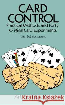 Card Control: Practical Methods and Forty Original Card Experiments Arthur H. Buckley 9780486277578