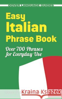 Easy Italian Phrase Book: 770 Basic Phrases for Everyday Use Dover Publications Inc 9780486280851