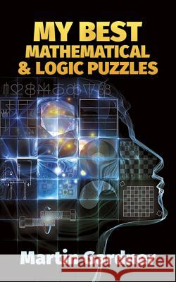 My Best Mathematical and Logic Puzzles Martin Gardner 9780486281520