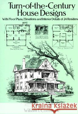 Turn-Of-The-Century House Designs: With Floor Plans, Elevations and Interior Details of 24 Residences William T. Comstock 9780486281865