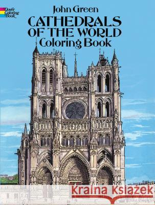 Cathedrals of the World Coloring Book John Green 9780486283395 Dover Publications