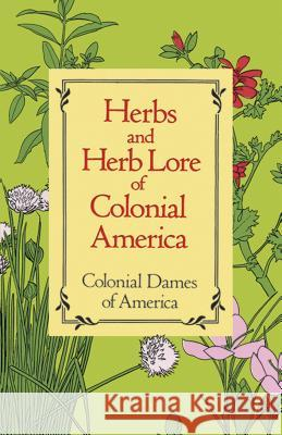 Herbs and Herb Lore of Colonial America Colonial Dames of America                Colonial Dames of America 9780486285290