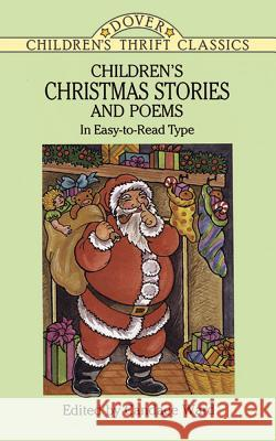 Children's Christmas Stories and Poems: In Easy-To-Read Type Children's Dover Thrift                  Christmas                                Candace Ward 9780486286563 Dover Publications