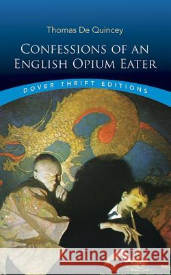 Confessions of an English Opium-Eater Thomas d Thomas de Quincey 9780486287423