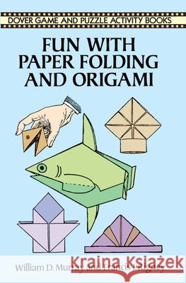 Fun with Paper Folding and Origami William D. Murray Francis J. Rigney 9780486288109