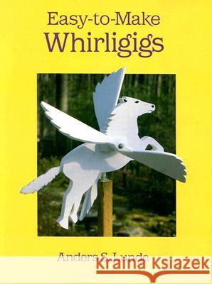 Easy-To-Make Whirligigs Anders S. Lunde Lunde 9780486289656