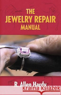 The Jewelry Repair Manual R. Allen Hardy 9780486291611